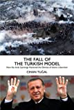 img - for The Fall of the Turkish Model: How the Arab Uprisings Brought Down Islamic Liberalism book / textbook / text book