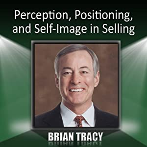Perception, Positioning and Self-Image in Selling | [Brian Tracy]