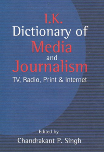I.K. Dictionary of Media and Journalism: TV, Radio, Print & Internet