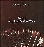echange, troc Jean-Luc Thomas - Tango, du Danube à la Plata