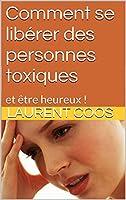 Comment se lib�rer des personnes toxiques: et �tre heureux !