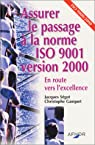 Assurer le passage � la norme ISO 9001 version 2000 : En route vers l'excellence par S�got