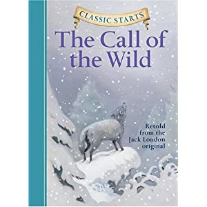 The Call of the Wild (Classic Starts) Jack London, Oliver Ho, Lucy Corvino and Arthur Pober Ed.D