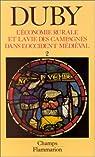 L'économie rurale et la vie des campagnes dans l'Occident médiéval, tome 2 par Duby