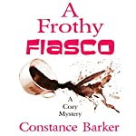 A Frothy Fiasco: Sweet Home Mystery Series, Book 3 | Constance Barker