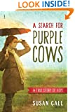 A Search for Purple Cows: A True Story of Hope