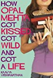 How Opal Mehta Got Kissed, Got Wild And Got A Life Kaavya Viswanathan