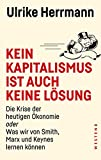 Kein Kapitalismus ist auch keine Lösung: Die Krise der heutigen Ökonomie oder Was wir von Smith