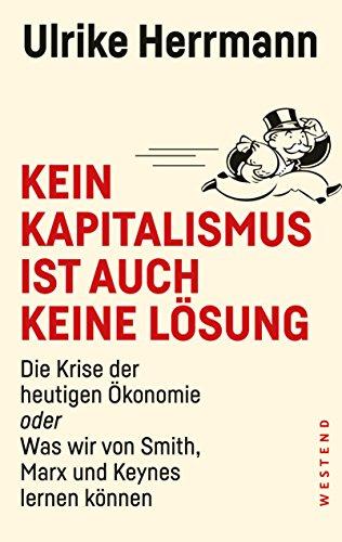 Kein Kapitalismus ist auch keine Lösung: Die Krise der heutigen Ökonomie oder Was wir von Smith, Marx und Keynes lernen können das Buch von Ulrike Herrmann - Preise vergleichen & online bestellen