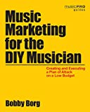 Borg Bobby Music Marketing for the DIY Musician Paperback Bam Book: Creating and Executing a Plan of Attack on a Low Budget (Music Pro Guides)