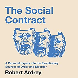 The Social Contract: A Personal Inquiry into the Evolutionary Sources of Order and Disorder Audiobook