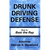 Drunk Driving Defense: How to Beat the Rap ~ Dennis A. Bjorklund