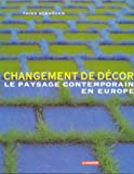 img - for Changement de d cor : Le Paysage contemporain en Europe (French Edition) book / textbook / text book