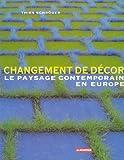 img - for Changement de d cor : Le Paysage contemporain en Europe book / textbook / text book