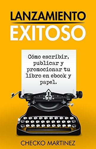 Lanzamiento Exitoso: Como escribir, publicar y promocionar tu libro en ebook y papel
