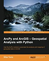 ArcPy and ArcGIS: Geospatial Analysis with Python Front Cover