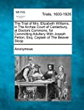 The Trial of Mrs. Elizabeth Williams, in the Arches Court of Canterbury, at Doctors Commons, for Committing Adultery with Joseph Petton, Esq. Captain of the Beaver Sloop
