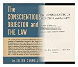 The Conscientious Objector and the Law [By] Julien Cornell. Foreword by Harry Emerson Fosdick