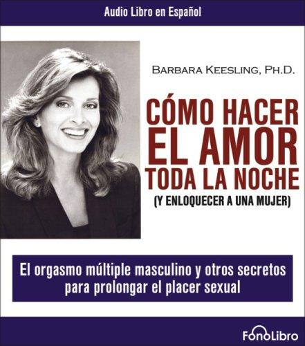 Como Hacer El Amor Toda La Noche (Spanish Edition)