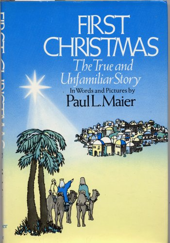 First Christmas : The True and Unfamiliar Story in Words and Pictures, Paul L. Maier