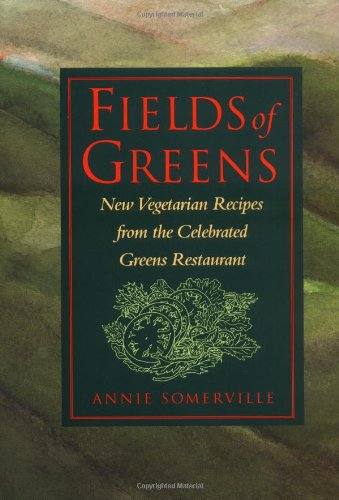 Fields of Greens: New Vegetarian Recipes From The Celebrated Greens Restaurant, Annie Somerville