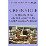 Greenville: History of the City and County in the South Carolina Piedmont