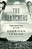 img - for By Glenn Frankel The Searchers: The Making of an American Legend (First Edition) book / textbook / text book
