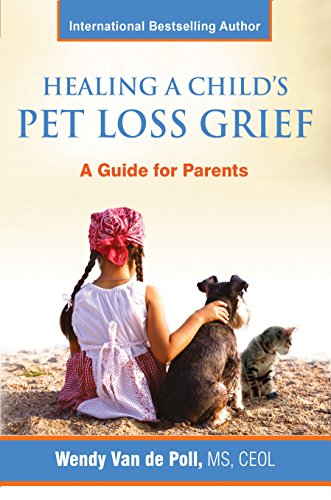 Healing A Child's Pet Loss Grief: A Guide For Parents by Wendy Van de Poll ebook deal