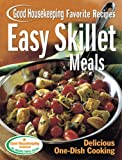 Easy Skillet Meals Good Housekeeping Favorite Recipes: Delicious One-Dish Cooking (Favorite Good Housekeeping Recipes)