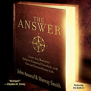 The Answer: Grow Any Business, Achieve Financial Freedom, and Live an Extraordinary Life | [John Assaraf, Murray Smith]