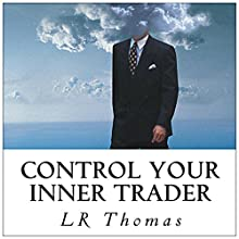 Control Your Inner Trader (       UNABRIDGED) by L. R. Thomas Narrated by Wayne Chin
