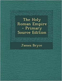 The Holy Roman Empire: James Bryce: 9781287941132: Amazon.com: Books