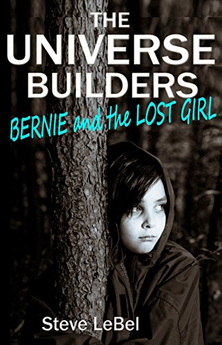 The Universe Builders: Bernie And The Lost Girl by Steve LeBel ebook deal