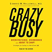 CrazyBusy: Overstretched, Overbooked, and About to Snap! Strategies for Coping in a World Gone ADD | [Edward Hallowell]