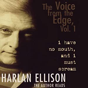 The Voice from the Edge, Vol. 1: I Have No Mouth and I Must Scream | [Harlan Ellison]