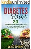 Diabetes: Diabetes Diet: Foods You Wish You Knew to Reverse Diabetes: 20 Superfoods, Herbs & Drinks to Change Your Life (Free Bonus) (Diabetes, Diabetes Diet, Diabetes Type 2, Book 1)
