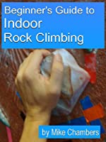 Beginner's Guide to Indoor Rock Climbing (English Edition)