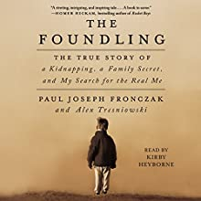 The Foundling: The True Story of a Kidnapping, a Family Secret, and My Search for the Real Me Audiobook by Paul Joseph Fronczak, Alex Tresniowski Narrated by Kirby Heyborne