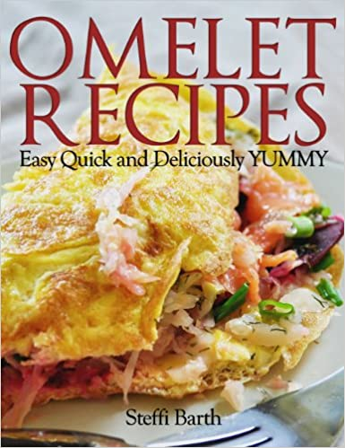 Omelet Recipes - Easy, Quick and Deliciously YUMMY!