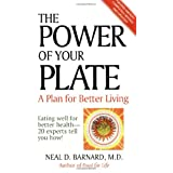 The Power of Your Plate: Eating Well for Better Health - 20 Experts Tell You How ~ Neal D. Barnard