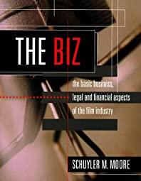 The Biz The Basic Business Legal and Financial Aspects of the Film IndustrySchuyler M Moore
