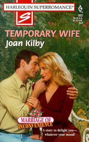 Temporary Wife: Marriage of Inconvenience (Harlequin Superromance No. 832), Joan Kilby