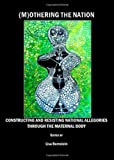 (M)Othering the Nation: Constructing and Resisting National Allegories through the Maternal Body