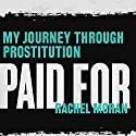 Paid For: My Journey Through Prostitution (       UNABRIDGED) by Rachel Moran Narrated by Heather Wilds