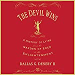 The Devil Wins: A History of Lying from the Garden of Eden to the Enlightenment | Dallas G. Denery II