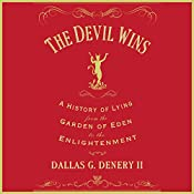 The Devil Wins: A History of Lying from the Garden of Eden to the Enlightenment | [Dallas G. Denery II]