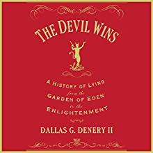 The Devil Wins: A History of Lying from the Garden of Eden to the Enlightenment (       UNABRIDGED) by Dallas G. Denery II Narrated by Eric Martin
