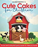 Debbie Brown's Cute Cakes for Children: 15 Fun and Colourful Party Cakes to Make at Home