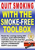 Quit Smoking With The Smoke-Free Toolbox: Resist ALL cravings during ANY situation, build UNSTOPPABLE motivation, break the hold that cigarettes have over you and become a PERMANENT HAPPY none-smoker