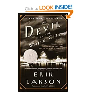 The Devil in the White City:  Murder, Magic, and Madness at the Fair that Changed America by